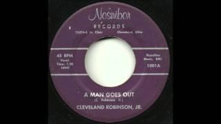 Cleveland Robinson, Jr. - A Man Goes Out - Rare Uptempo Ohio R&B