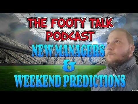 NEW MANAGERS & WEEKEND PREDICTIONS | THE FOOTY TALK PODCAST