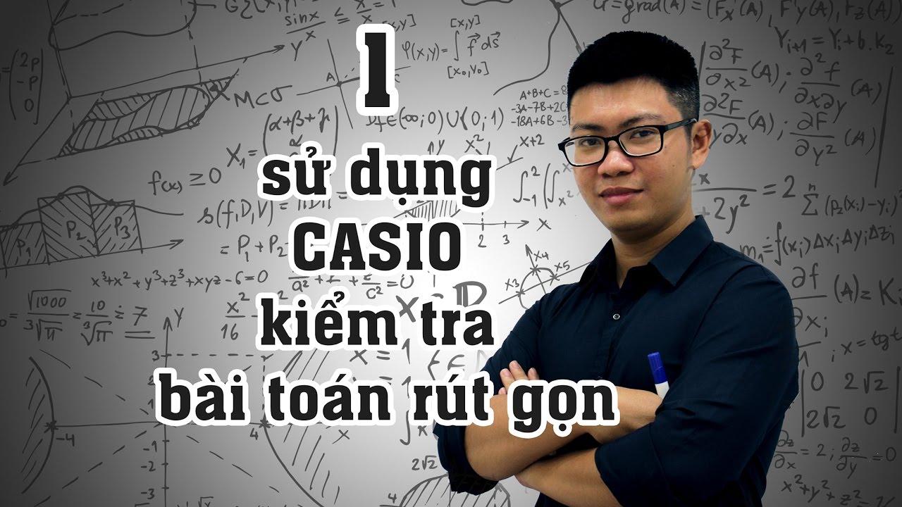 Thủ thuật 1 : Dùng Casio để kiểm tra kết quả rút gọn dành cho ôn thi lớp 10