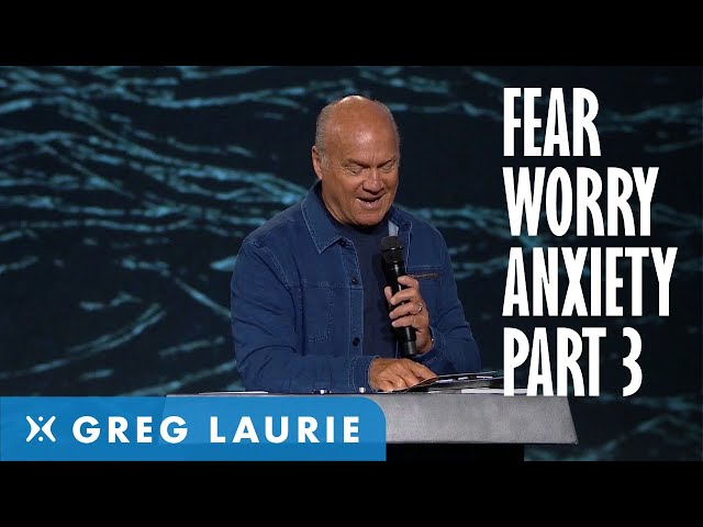God's Answer to Fear, Worry and Anxiety, Part 3 (With Greg Laurie)