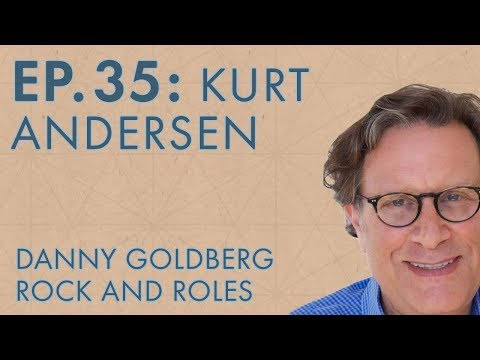 Danny Goldberg – Ep. 35 – Kurt Andersen