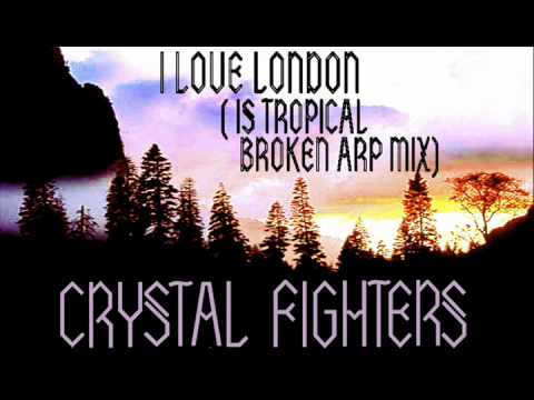 CRYSTAL FIGHTERS  I Love Ld Is Tropical Broken Arp Mix