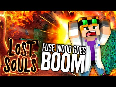 Minecraft - FUSE WOOD GOES BOOM - Lost Souls #5