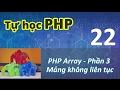 Tự học PHP - 22 PHP Array - 03 Mảng không liên tục