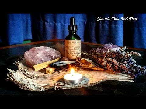 Chaotic This and That Episode 33: Tincture Tuesday: Tincture of Self love (The Lost Video)