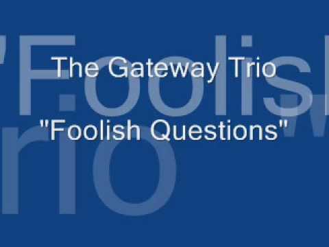 The Gateway Trio  Foolish Questions