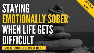 Staying Emotionally Sober When Life Gets Difficult