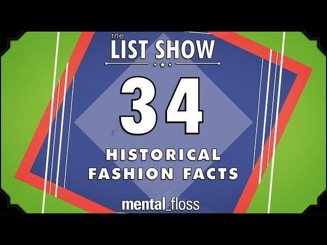 34 Historical Fashion Facts - mental_floss List Show Ep. 513