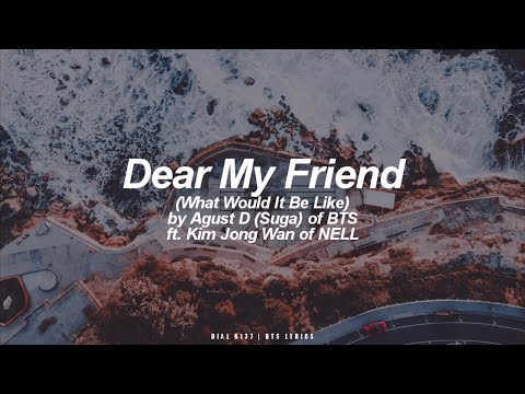 Dear My Friend ft. Kim Jong Wan (NELL)   Agust D / Suga (BTS - 방탄소년단) English Lyrics