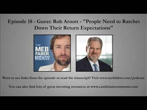 "Episode 18 - Guest: Rob Arnott - ""People Need to Ratchet Down Their Return Expectations"""