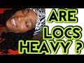 WHY ARE LOCS SO HEAVY?
