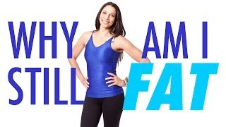 Why Am I Still FAT? - 5 Reasons You Can't Lose the Weight