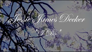 "Jessie James Decker ""I Do"" LYRIC VIDEO"