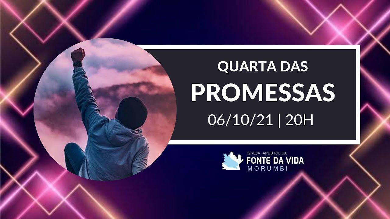 QUARTA DAS PROMESSAS   20H I IGREJA FONTE DA VIDA MORUMBI (06/10/2021)