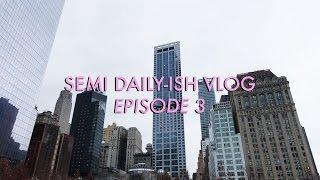 SEMI DAILY-ISH VLOG | EPISODE 3