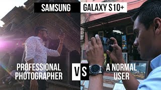 Who wins? Normal User Vs Professional Photographer using S10+