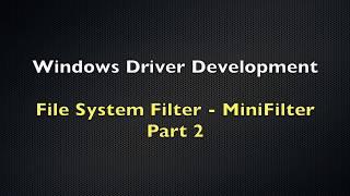 windows Driver Development Tutorial 12 - File System Filter - Minifilter - Part 2