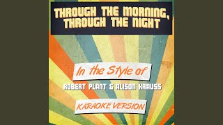 Through the Morning, Through the Night (In the Style of Robert Plant & Alison Krauss) (Karaoke...