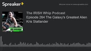 Episode 264 the galaxy's greatest alien kris statlander