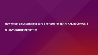 Set a Custom Keyboard Shortcut for Terminal in CentOS 8  or ANY GNOME Desktop