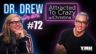 Ep. 72 Attracted To Crazy w/ Christina P | Dr. Drew After Dark