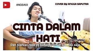 CINTA DALAM HATI - UNGU ( COVER BY ANGGA SAPUTRA )