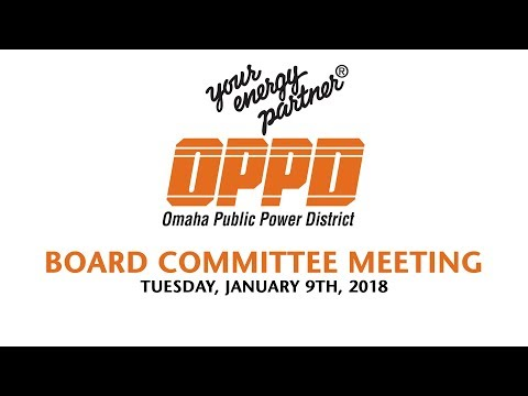 OPPD Board Committee Meeting - Tuesday January 9th, 2018