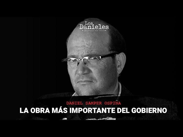 LA OBRA MÁS IMPORTANTE DEL GOBIERNO - Daniel Samper | @Los Danieles