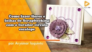 Como fazer Flores e Folhas com o furador circulo escalope