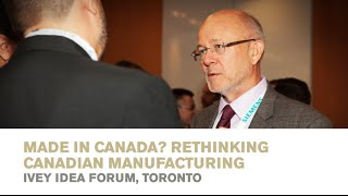 Thumbnail Interview with Robert Hardt | Ivey Idea Forum - Made in Canada? Rethinking Canadian Manufacturing.