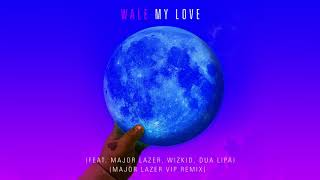Wale - My Love (feat. Major Lazer, Wizkid, & Dua Lipa) [Major Lazer VIP Remix]