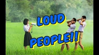 Why I Dislike Loud People