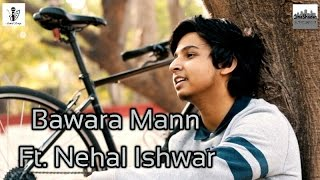 Bawara Mann (Cover) | Musical Lounge ft. Nehal Ishwar | Produced by CineShades Entertainment