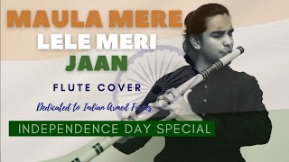 Maula Mere Le Le Meri Jaan Flute Cover | Independence Day Special | Teeja Tera Rang tha mai to Flute