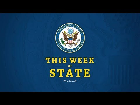 U.S. Department of State: This Week at State: June 22, 2018