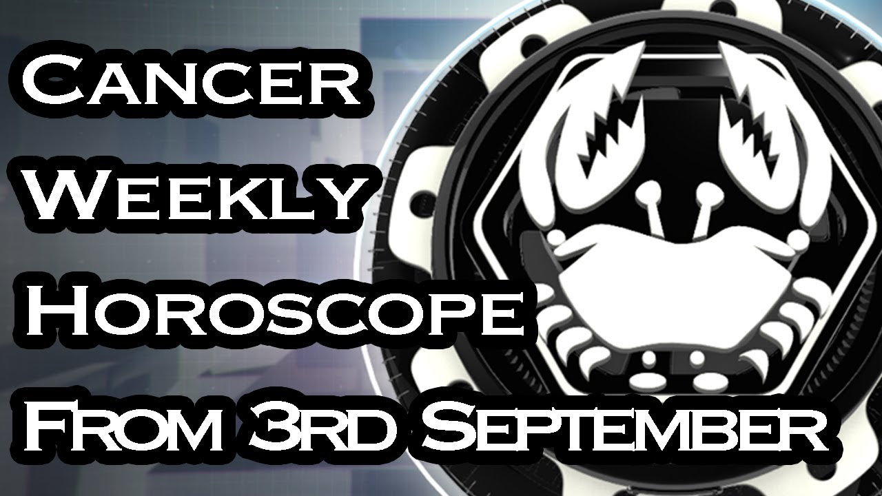 Cancer Horoscope Cancer Weekly Horoscope From 3rd September 2018