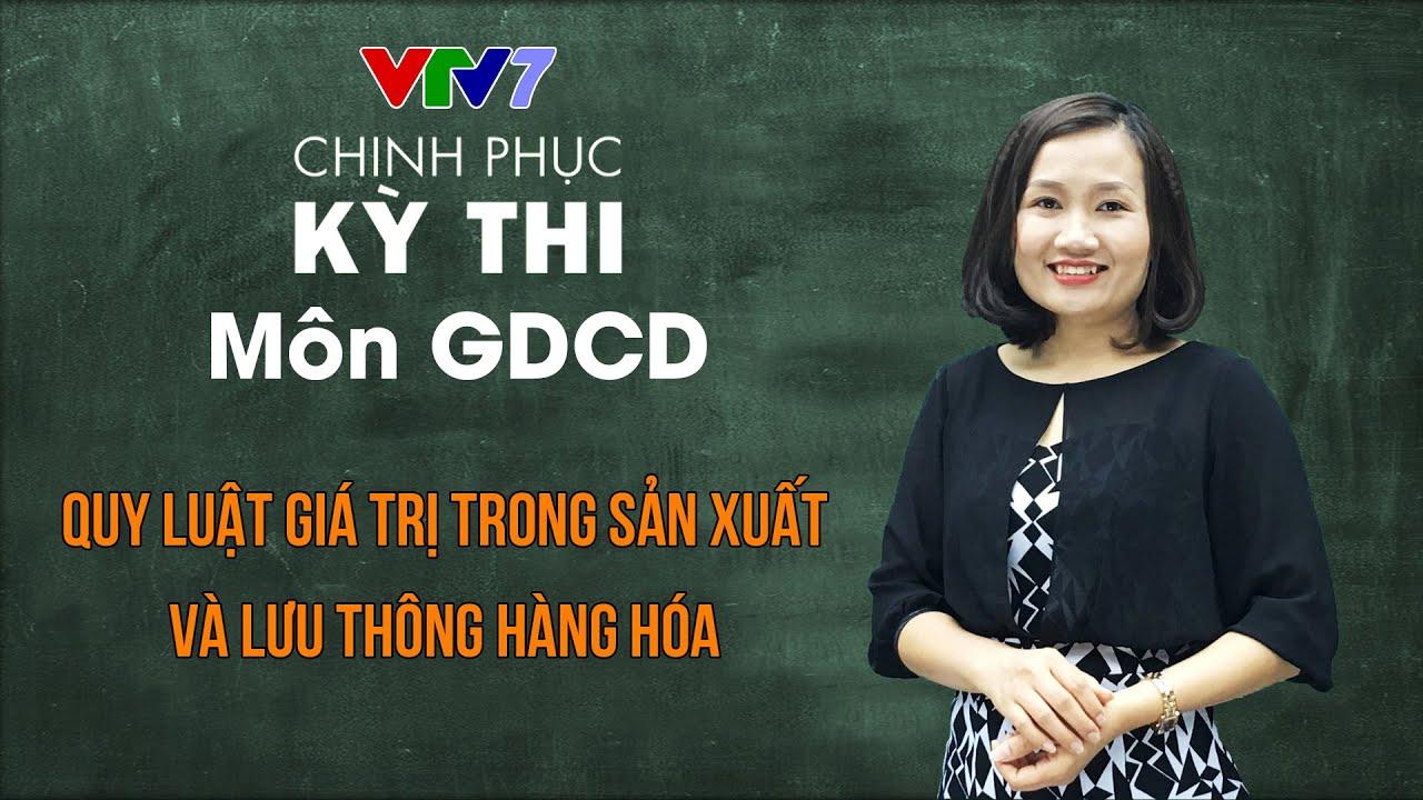 Quy luật giá trị trong sản xuất, lưu thông hàng hóa | Chinh phục kỳ thi THPTQG môn Giáo dục công dân
