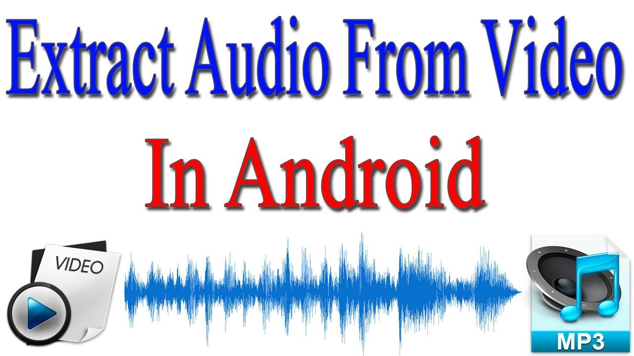 extract audio from video on android