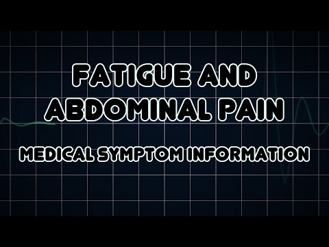 Fatigue and Abdominal pain (Medical Symptom)
