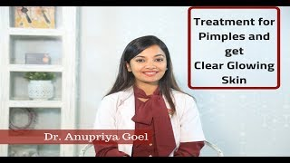 Treatment for Pimples & Get Clear Glowing Skin By Dr. Anupriya Goel - [An In-depth Approach]