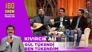 Gül Tükendi Ben Tükendim - Kıvırcık Ali /  İbo Show
