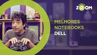 Melhores Notebooks Dell em 2018 | DANDO UM ZOOM #95