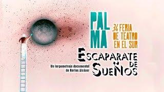 Trailer - ESCAPARATE DE SUEÑOS / 34 Feria de Teatro en el Sur, Palma (DOCUMENTAL)