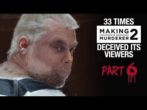 MAKING A MURDERER 2 | 33 times it deceived its viewers [PART 6]