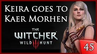 Witcher 3: Keira Metz Lives & Goes to Kaer Morhen - Story & Gameplay #45 [PC]