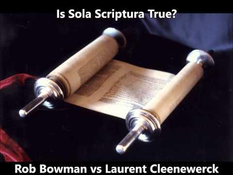Is Sola Scriptura True? Rob Bowman vs Laurent Cleenewerck