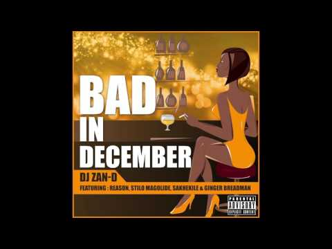 Dj Zan-D - Bad in December Ft. Reason, Ginger Breadman & Sakhekile