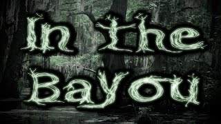 """In the Bayou"" Creepypasta│by Nihilist"