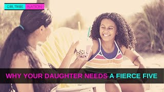 Why Your Daughter Needs A Fierce Five