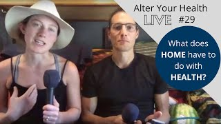 Alter Your Health LIVE #29 | What does HOME have to do with HEALTH?